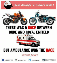 Twitter: BLB247 Snapchat : BELIKEBRO.COM belikebro sarcasm meme Follow @be.like.bro: Best Message For Today's Youth!  THERE WAS A RACE BETWEEN  DUKE AND ROYAL ENFIELD  BUT AMBULANCE WON THE RACE  #must. Share  @DESIFUN @DESIFUN @DESIFUN DESIFUN.COM  1 Twitter: BLB247 Snapchat : BELIKEBRO.COM belikebro sarcasm meme Follow @be.like.bro