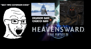 """Wrath of the Lich King was better.: """"BEST MMO EXPANSION EVER!""""  DRAGON BAD  CHURCH BAD  HEAVENSWARD.  FINAL FANTASY XIV  ONLINE Wrath of the Lich King was better."""