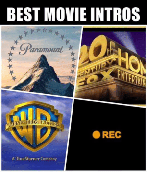 If you know you know: BEST MOVIE INTROS  Paramount  HO  FNTERIAIN  ENTUR  FO  WARNER BROS PICTURES  REC  A TimeWarner Company If you know you know