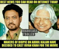 Memes, Movies, and News: BEST NEWS YOU CAN HEARONINTERNETTODAY  HIGHCLASS  TROLLER  MAKERS OF BIOPIC ONABDUL KALAM HAVE  DECIDED TO CASTIRFAN KHAN FORTHE MOVIE Irfan khan