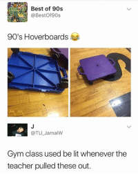 Funny, Gym, and Lit: Best of 90s  @BestOf90s  BES  aia  90's Hoverboards  @TU JamalW  Gym class used be lit whenever the  teacher pulled these out Follow @x__antisocial_butterfly__x for more posts 🔥🔥