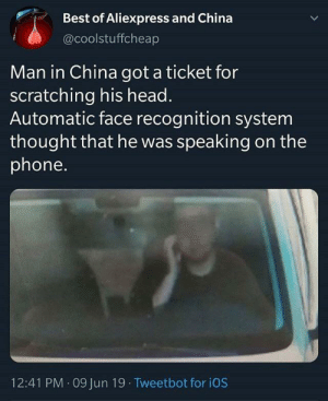 The future of AI: Best of Aliexpress and China  @coolstuffcheap  Man in China got a ticket for  scratching his head.  Automatic face recognition system  thought that he was speaking on the  phone.  12:41 PM 09 Jun 19 Tweetbot for iOS The future of AI