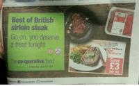 Co-OpLADs: Best of British  sirloin steak  Go on, you deserve  a treat tonight  The co-operative food  Here for you for life  WAS E19.50 per kg  216.50 per kg  Save  per kg Co-OpLADs