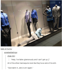 """Dank Memes, The Others, and Damned: best-of-funn  Xorestesfastingx  chae-min  Help, I've fallen glamorously and l can't get up  J""""  All of the other mannequins look like they're so sick of his shit  """"God damn it, Jerry's at it again. Let's just blame it on Ebola"""