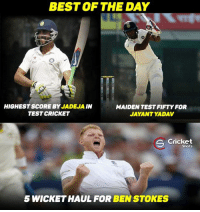 Best of the day ! Ind vs Eng.: BEST OF THE DAY  HIGHEST SCORE BY JADEJA IN  MAIDEN TESTFIFTY FOR  TEST CRICKET  JAYANT YADAV  S Shots  5 WICKET HAUL FOR  BEN STOKES Best of the day ! Ind vs Eng.