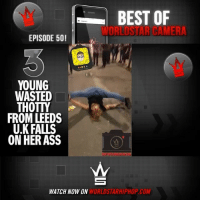 Best Of WorldStar Camera Episode 50! Live now on WorldStarHipHop.com & the WorldStar app! Shoot, edit, & submit your videos directly to us using the WorldstarCamera feature. Download the WSHHApp now for iOS and Android 🎥📲 @worldstar: BEST OF  WORLDSTAR CAMER  EPISODE 50!  YOUNG  WASTED  THOTTY  FROM LEEDS  U.K FALLS  ON HER ASS  WATCH NOW ON  WORLDSTARHIPHOP.COM Best Of WorldStar Camera Episode 50! Live now on WorldStarHipHop.com & the WorldStar app! Shoot, edit, & submit your videos directly to us using the WorldstarCamera feature. Download the WSHHApp now for iOS and Android 🎥📲 @worldstar