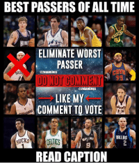 Cavs, Nba, and The Worst: BEST PASSERS OF ALL TIME  NI  ELIMINATE WORST  PASSER  DONOT COMMENT  LIKE MY  COMMENT TO VOTE  CAVS  @2NBAMEMES  EMES  @2NBAMENES  DALLAS  KCEUICS  9  READ CAPTION GREATEST PASSERS OF ALL TIME ELIMINATION Rules ⬇️⬇️⬇️⬇️⬇️ - Like my comment to vote out the WORST passer out of the ones left! - 🚫DO NOT COMMENT!🚫 (you aren't letting others vote) don't comment anything. - If you got here early, wait for me to comment everything! - some players are excluded, don't comment about them... - Follow @2nbamemes