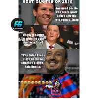 """@footy.goal: BEST QUOTES OF 2015  You need people  who score goals.  That's hoW yOu  win games-Owen  O FOOTY.GOAL  """"Whoever scores  the winning goal,  Shall win -LvG  """"Why didnt Kroos  play? Because  Casemiro played.""""  -Rafa Benitez  Troll Foothall  -Pique  OA148 @footy.goal"""