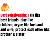 Memes, 🤖, and Husband and Wife: Best relationship  Talk like  best friends, play like  children, argue like husband  and wife, protect each other like  brother & sister.