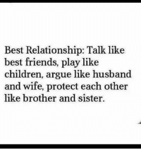 Arguing, Children, and Friends: Best Relationship: Talk like  best friends, play like  children, argue like husband  and wife, protect each other  like brother and sister