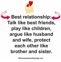 brother-and-sisters: Best relationship  Talk like best friends,  play like children  arque like husband  and wife, protect  each other like  brother and sister.  lifelovequotesandsayings.com