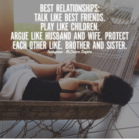 Tag your love ❤️: BEST RELATIONSHIPS:  TALK LIKE BEST FRIENDS  PLAY LIKE CHILDREN  ARGUE LIKE HUSBAND AND WIFE PROTECT  EACH OTHER LIKE. BROTHER AND SISTER Tag your love ❤️