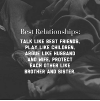 Arguing, Children, and Friends: Best Relationships:  TALK LIKE BEST FRIENDS.  PLAY LIKE CHILDREN.  ARGUE LIKE HUSBAND  AND WIFE, PROTECT  EACH OTHER LIKE  BROTHER AND SISTER. epicjohndoe:  Best Relationships