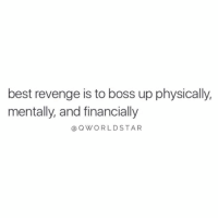 "Revenge, Best, and Boss: best revenge is to boss up physically,  mentally, and financially  @OWORLDSTAR ""Focus on being the greatest you..."" 💯 @QWorldstar https://t.co/fO9hc1osqA"