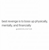"Revenge, Wshh, and Best: best revenge is to boss up physically,  mentally, and financially  @OWORLDSTAR ""Focus on being the greatest you..."" 💯 @QWorldstar #PositiveVibes #WSHH"