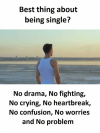 Crying, Best, and Single: Best thing about  being single?  No drama, No fighting,  No crying, No heartbreak,  No confusion, No worries  and No problem