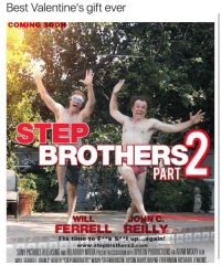 Memes, 🤖, and Ferrell: Best Valentine's gift ever  COMING  PART  JOHN C.  FERRELL REILLY  Its time to F *k S t up...again!  www.stepbrothers2.com