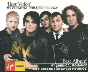 callmeblake:  My Chemical Romance Win Best Video and Best Album  - Kerrang! Awards 2005   (X)Different than the other poster I have taken this day.: Best Video'  MY CHEMICAL ROMANCE 'HELENA  Best Album  Sponsored by  MY CHEMICAL ROMANCE  THREE CHEERS FOR SWEET REVENGE'  megastores callmeblake:  My Chemical Romance Win Best Video and Best Album  - Kerrang! Awards 2005   (X)Different than the other poster I have taken this day.