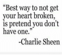 """Charlie Sheen: """"Best way to not get  your heart broken,  is pretend you don't  have one,""""  -Charlie Sheen"""
