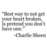 """Charlie Sheen: """"Best way to not get  your heart broken,  is pretend you don't  have one.""""  95  Charlie Sheen"""
