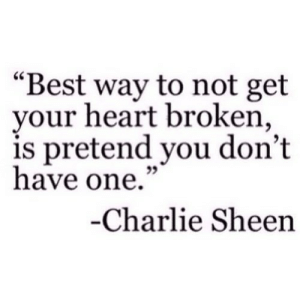 """https://iglovequotes.net/: """"Best way to not get  your heart broken,  is pretend you don't  have one.""""  -Charlie Sheen https://iglovequotes.net/"""