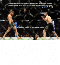 McGregor wins round Meme: Best wrestler in the word tires out and hurts best Striker  in the world, then tries to box with him to embarras-him  ROF  Loses first round of his whole career  en McGregor wins round Meme