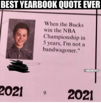 "He believes. #Bucks Nation (via andrewbac2): BEST YEARBOOK QUOTE EVER  When the Bucks  win the NBA  Championship in  5 years, I'm not a  bandwagoner.""  @NBAMEMES  20212021 He believes. #Bucks Nation (via andrewbac2)"