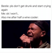 Crying, Drunk, and Funny: Bestie: pls don't get drunk and start crying  again  Me: ok I won't..  Also me after half a wine cooler: Why am I single!? Is it because I'm so self absorbed!? Or is it the emotional unavailability!?😩 fridayfeels icantfeelmyface fromallthecrying