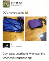 Gym, Lit, and Memes: BESTORBest of 90s  9@BestOf90s  90's Hoverboards  @TU JamalW  Gym class used be lit whenever the  teacher pulled these out. @mememang always posts 🔥🔥🔥