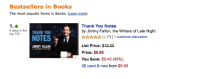 <p>Hey FalPals, look what we did!!!</p> <p><strong>NUMBER ONE! </strong></p> <p>You guys are the best.</p>: Bestsellers in Books  The most popular items in Books. (Learn more)  1.  Thank You Notes  by Jimmy Fallon, the Writers of Late Night  ☆☆☆☆☆ (7) | 1 customer discussion  THANK YOU  top 100  NOTES  List Price: $12.00  Price: $6.60  You Save: $5.40 (45%)  26 used &new from $6.60  JIMMY FALLON <p>Hey FalPals, look what we did!!!</p> <p><strong>NUMBER ONE! </strong></p> <p>You guys are the best.</p>