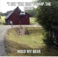 BET YOU CAN TTUMP, THE  BARN  HOLD MY BEER #funnyjokesquotespictures  😉🙋           ***18+ #entertainment site***
