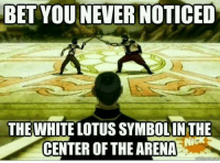 Animals, I Bet, and Memes: BET YOU NEVER NOTICED  THE WHITE LOTUS SYMBOLINTHE  CENTER OF THE ARENA I bet!   ~ Anime & Cartoon Universe