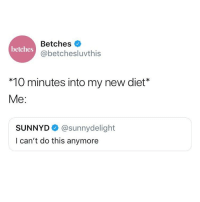 SunnyD, Girl Memes, and Diet: Betches  @betchesluvthis  betches  *10 minutes into my new diet*  Me:  SUNNYD@sunnydelight  I can't do this anymore Why can't I commit to diets like I can commit to finishing a meal @dietstartstomorrow