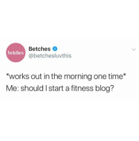 """I am a paragon of wellness @dietstartstomorrow: Betches  @betchesluvthis  betches  """"works out in the morning one time*  Me: should I start a fitness blog? I am a paragon of wellness @dietstartstomorrow"""