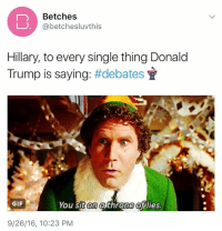 Beef, Beef, and Donald Trump: Betches  Gabetchesluvthis  Hillary, to every single thing Donald  Trump is saying  #debates  GIF  You sit on throne lies.  9/26/16, 10:23 PM You smell like beef and cheese