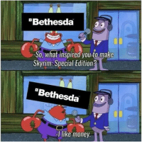 Money, Skyrim, and Snapchat: Bethesda  -So, what inspired you to make  Skyrim: Special Edition  Bethesda  -I like money. QOTP: What are your opinions on SSE? ~ Sent to me by @fuhzar ~ Accounts: - Other TES IG: @tundraofskyrim - Twitter: skyrim_dragon_ - Snapchat: cocoachicken - YouTube: Link in bio. - Personal: @holly_rowlands_ • tes elderscrolls theelderscrolls elderscrollsv theelderscrollsv elderscrollsonline eso tamriel skyrim skyrimmeme skyrimmemes gaming game games rpg dovahkiin Dragonborn Bethesda dragon dragons skyrimremaster skyrimremastered skyrimspecialedition sse tinysmile