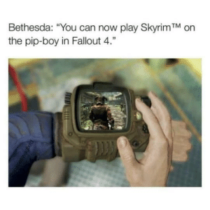 """Fallout 4, Skyrim, and Fallout: Bethesda: """"You can now play Skyrim TM on  the pip-boy in Fallout 4."""" Skyrim: Very Special Edition"""
