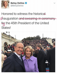The next leader of the Department of Education...: Betsy DeVos  @Betsy DeVos  Honored to witness the historica  inauguration  and swearing-in eeremeny  foE the 45th President of the United  of  States! The next leader of the Department of Education...