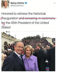Memes, Historical, and Devo: Betsy DeVos  @Betsy DeVos  Honored to witness the historical  inauguration  and sweaping-in-eepemeny  for the 45th President of the United  States! Head of Education folks  ~Lex
