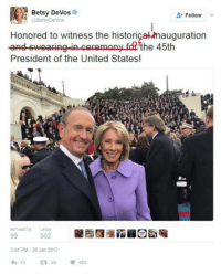 Memes, Devo, and 🤖: Betsy DeVos  Follow  Betsy Devos  Honored to witness the historigakamauguration  and swearing-in ceremony fd the 45th  President of the United States!  344 PM 20 Jan 2017  72 502 Spending millions might buy you some influence, but a quality public education is priceless, Betsy.