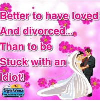Dank, Hunting, and True Story: Better to have loved  And divorced  Than to be  Stuck with an  Idiot!  Giggle Palooza  by Rodney Hunt True story. Can I get an Amen?