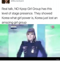 Memes, 🤖, and Powers: @Beulackjack  Real talk, NO Kpop Girl Group has this  level of stage presence. They showed  Korea what girl power is, Korea just lost an  amazing girl group where's the lie tho . . . . . . . Credit to owner✌