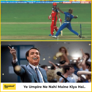 Memes, Maine, and 🤖: Bewakoof  .com  Ye Umpire Ne Nahi Maine Kiya Hai.. Ambani ne bola No ball nahi hai toh No ball nahi hai..