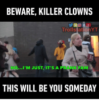 Dank, Fam, and Prank: BEWARE, KILLER CLOWNS  Trolls ation T  No...I'M JUST, IT'S A PRANK FAM  THIS WILL BE YOU SOMEDAY Killer clown, after all these sightings people are not going to go easy on you. (By TrollStation)