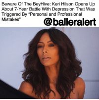 "Beware Of The BeyHive: Keri Hilson Opens Up About 7-Year Battle With Depression That Was Triggered By ""Personal and Professional Mistakes"" - blogged by @MsJennyb ⠀⠀⠀⠀⠀⠀⠀⠀⠀ ⠀⠀⠀⠀⠀⠀⠀⠀⠀ Just two months after opening up about her 7-year musical hiatus, KeriHilson is speaking out about what forced her to take time away from music: depression. ⠀⠀⠀⠀⠀⠀⠀⠀⠀ ""When 'Pretty Girl Rock' was at the top of the charts, I was bearing the weight of some personal and professional mistakes and they just weighed so, so, so heavy on my spirit and I was just not myself,"" she said. (Was it the ""Beyoncé diss"" that led to an intense attack by the Beyhive?) ⠀⠀⠀⠀⠀⠀⠀⠀⠀ ⠀⠀⠀⠀⠀⠀⠀⠀⠀ ""Although I was at the mountain of my life, really the trajectory of my dream - I was at the pinnacle, you know? I was severely unhappy and then add to that, this is when I decided to jump out of an eleven-year relationship. Bad decision, bad timing,"" Hilson told xoNeCole, as she explained how the media impacted her situation. ⠀⠀⠀⠀⠀⠀⠀⠀⠀ ⠀⠀⠀⠀⠀⠀⠀⠀⠀ ""You don't know where a person is, it's not just about what you are feeding your audience, but what you are doing to the creators,"" she told the publication. ""There are a lot of undeserving people that are being attacked by just a headline. You don't understand some of the worst days of my life were from a lie. An attack on my character. And I am an amazing person. I do say that because I've done the work to become that and all I ever wanted to be was just a great human being."" ⠀⠀⠀⠀⠀⠀⠀⠀⠀ ⠀⠀⠀⠀⠀⠀⠀⠀⠀ But, now after years of recovery, Hilson says she is not all the way there, but she is ""in the clear."" ⠀⠀⠀⠀⠀⠀⠀⠀⠀ ⠀⠀⠀⠀⠀⠀⠀⠀⠀ ""Literally, 7 years of my life have been a battle with depression. And I can't say that I'm all the way clear, but I'm in the clear,"" she said.: Beware Of The BeyHive: Keri Hilson Opens Up  About 7-Year Battle With Depression That Was  Triggered By ""Personal and Professional  Mistakes""  @balleralert Beware Of The BeyHive: Keri Hilson Opens Up About 7-Year Battle With Depression That Was Triggered By ""Personal and Professional Mistakes"" - blogged by @MsJennyb ⠀⠀⠀⠀⠀⠀⠀⠀⠀ ⠀⠀⠀⠀⠀⠀⠀⠀⠀ Just two months after opening up about her 7-year musical hiatus, KeriHilson is speaking out about what forced her to take time away from music: depression. ⠀⠀⠀⠀⠀⠀⠀⠀⠀ ""When 'Pretty Girl Rock' was at the top of the charts, I was bearing the weight of some personal and professional mistakes and they just weighed so, so, so heavy on my spirit and I was just not myself,"" she said. (Was it the ""Beyoncé diss"" that led to an intense attack by the Beyhive?) ⠀⠀⠀⠀⠀⠀⠀⠀⠀ ⠀⠀⠀⠀⠀⠀⠀⠀⠀ ""Although I was at the mountain of my life, really the trajectory of my dream - I was at the pinnacle, you know? I was severely unhappy and then add to that, this is when I decided to jump out of an eleven-year relationship. Bad decision, bad timing,"" Hilson told xoNeCole, as she explained how the media impacted her situation. ⠀⠀⠀⠀⠀⠀⠀⠀⠀ ⠀⠀⠀⠀⠀⠀⠀⠀⠀ ""You don't know where a person is, it's not just about what you are feeding your audience, but what you are doing to the creators,"" she told the publication. ""There are a lot of undeserving people that are being attacked by just a headline. You don't understand some of the worst days of my life were from a lie. An attack on my character. And I am an amazing person. I do say that because I've done the work to become that and all I ever wanted to be was just a great human being."" ⠀⠀⠀⠀⠀⠀⠀⠀⠀ ⠀⠀⠀⠀⠀⠀⠀⠀⠀ But, now after years of recovery, Hilson says she is not all the way there, but she is ""in the clear."" ⠀⠀⠀⠀⠀⠀⠀⠀⠀ ⠀⠀⠀⠀⠀⠀⠀⠀⠀ ""Literally, 7 years of my life have been a battle with depression. And I can't say that I'm all the way clear, but I'm in the clear,"" she said."