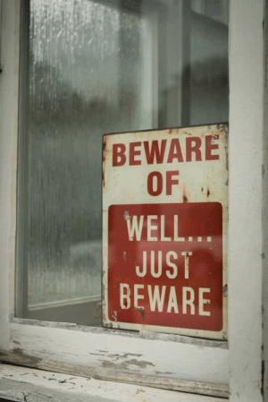 Well, Just, and Beware: BEWARE  OF  WELL..  JUST  BEWARE