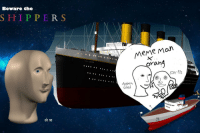 "Meme, Reddit, and Fear: Beware the  SHIP PERS  MeMe Man  an4  TITANIG  or  Go0d  st  oh no <p>[<a href=""https://www.reddit.com/r/surrealmemes/comments/8bxmn1/fear_the_ships/"">Src</a>]</p>"