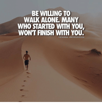 Be willing to walk alone👌 words2success: BEWUUNG TO  WALK ALONE MANY  WHO STARTED WIH YOUn  WONT FINISH WTH YOU.  INSTAGRAM #WORDS2 SUCCESS Be willing to walk alone👌 words2success
