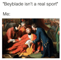"""Beyblade isn't a real sport""  Me: Say that again"
