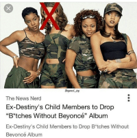 "Here for it <it's fake>: Beyoncé joy  The News Nerd  Ex-Destiny's Child Members to Drop  ""B*tches Without Beyoncé"" Album  Ex-Destiny's Child Members to Drop B tches Without  Beyoncé Album Here for it <it's fake>"